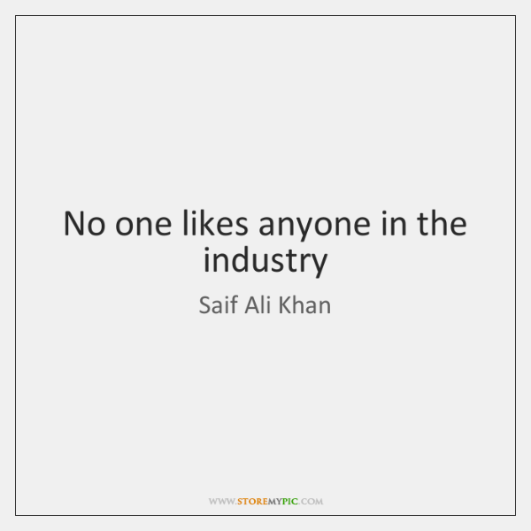 No one likes anyone in the industry