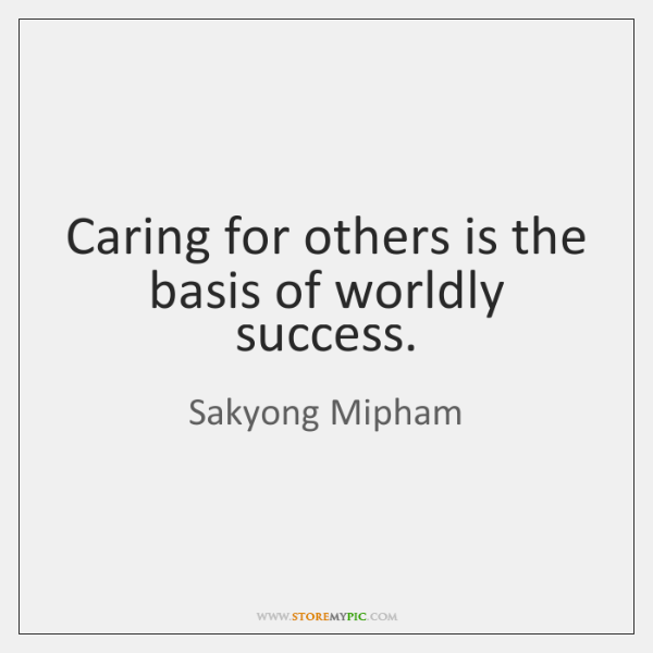 Caring for others is the basis of worldly success.