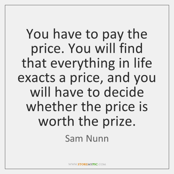You have to pay the price. You will find that everything in ...