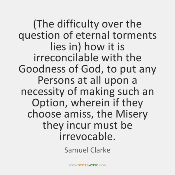 (The difficulty over the question of eternal torments lies in) how it ...