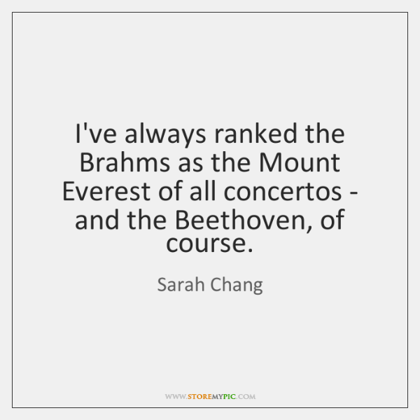 I've always ranked the Brahms as the Mount Everest of all concertos ...