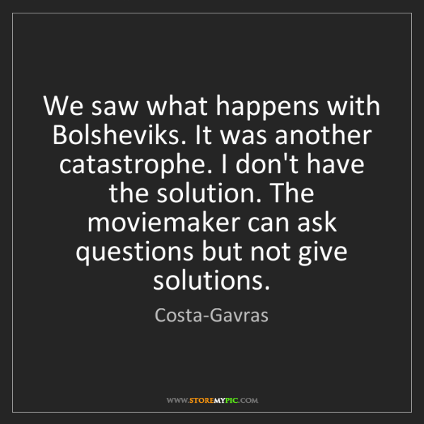 Costa-Gavras: We saw what happens with Bolsheviks. It was another catastrophe....