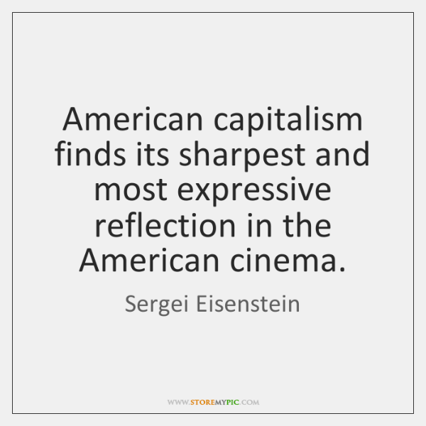 American capitalism finds its sharpest and most expressive reflection in the American ...