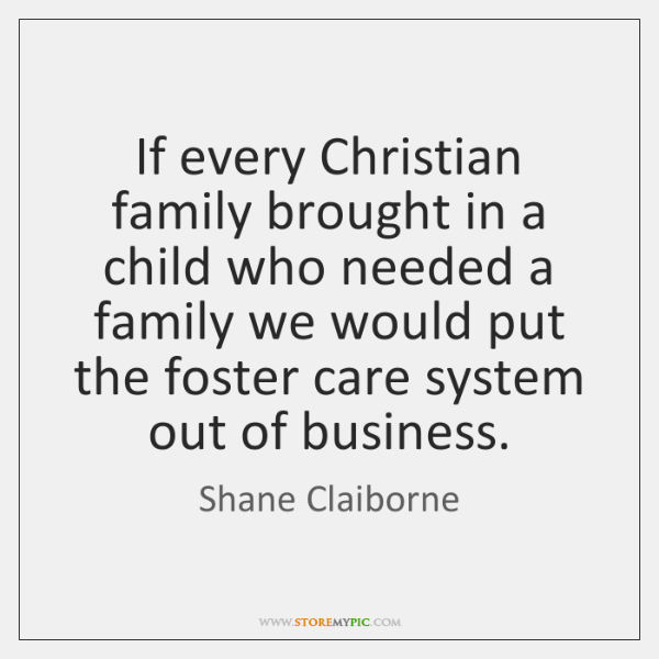 If every Christian family brought in a child who needed a family ...