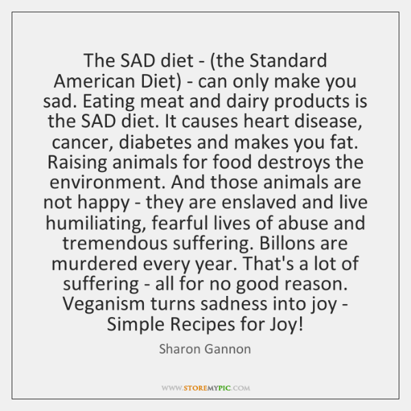 The SAD diet - (the Standard American Diet) - can only make ...
