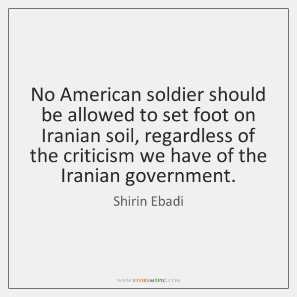 No American soldier should be allowed to set foot on Iranian soil, ...
