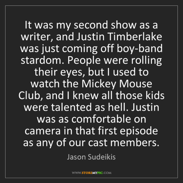 Jason Sudeikis: It was my second show as a writer, and Justin Timberlake...