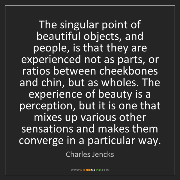 Charles Jencks: The singular point of beautiful objects, and people,...