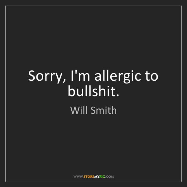 Will Smith: Sorry, I'm allergic to bullshit.