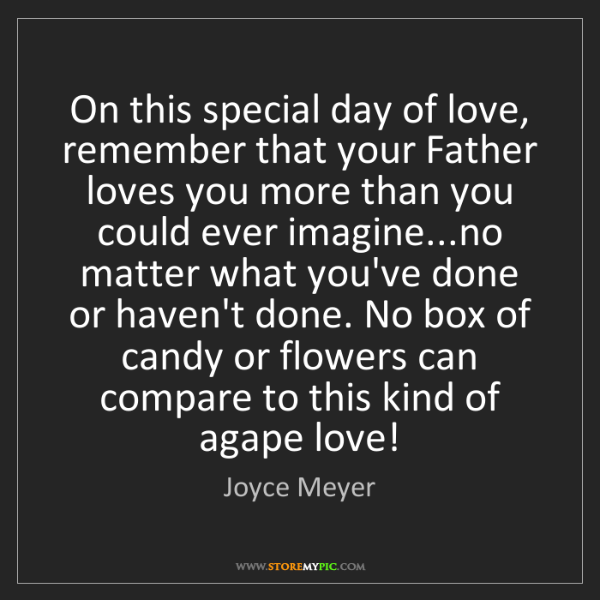 Joyce Meyer: On this special day of love, remember that your Father...