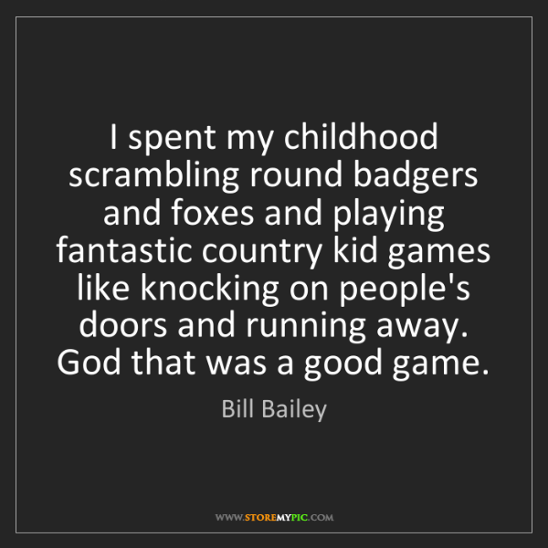 Bill Bailey: I spent my childhood scrambling round badgers and foxes...