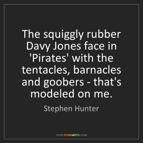 Stephen Hunter: The squiggly rubber Davy Jones face in 'Pirates' with...