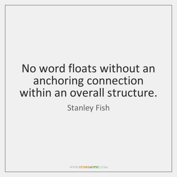 No word floats without an anchoring connection within an overall structure.