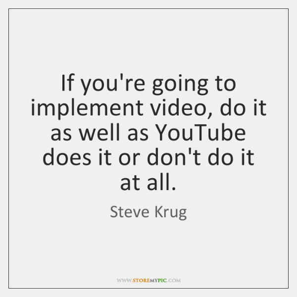 If you're going to implement video, do it as well as YouTube ...