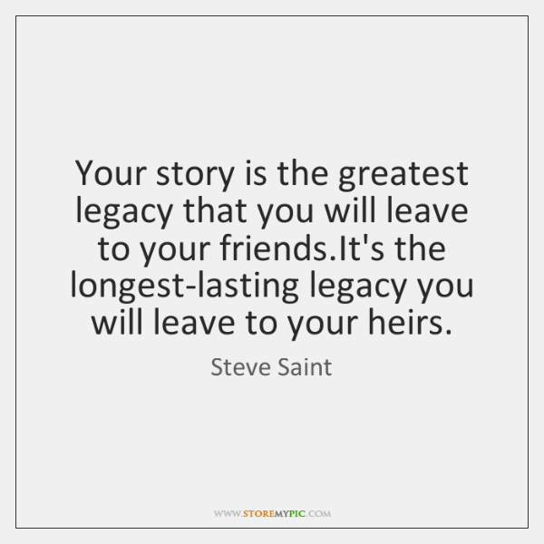 Your story is the greatest legacy that you will leave to your ...