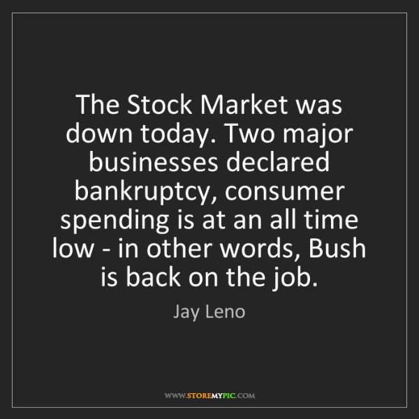 Jay Leno: The Stock Market was down today. Two major businesses...