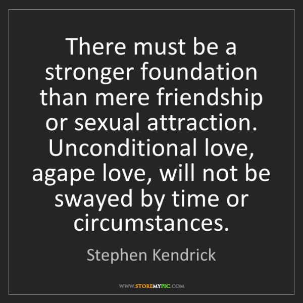 Stephen Kendrick: There must be a stronger foundation than mere friendship...