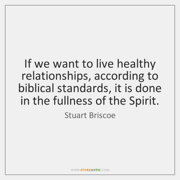 If we want to live healthy relationships, according to biblical standards, it ...