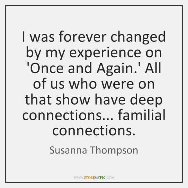 I was forever changed by my experience on 'Once and Again.' ...