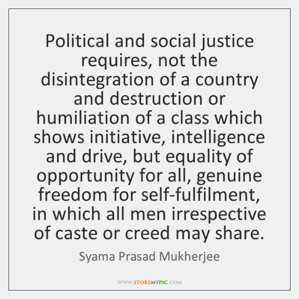 Political and social justice requires, not the disintegration of a country and ...