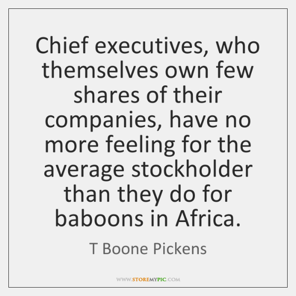 Chief executives, who themselves own few shares of their companies, have no ...