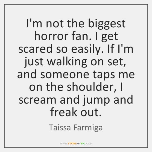 I'm not the biggest horror fan. I get scared so easily. If ...