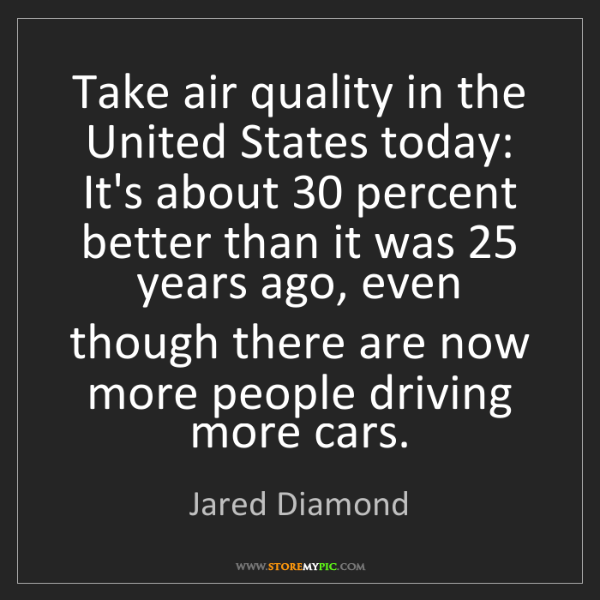 Jared Diamond: Take air quality in the United States today: It's about...