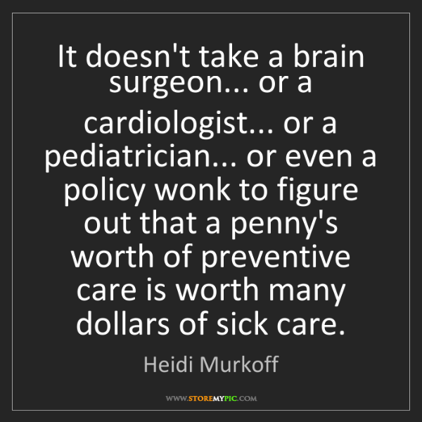 Heidi Murkoff: It doesn't take a brain surgeon... or a cardiologist......