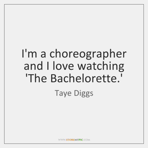 I'm a choreographer and I love watching 'The Bachelorette.'