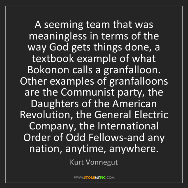 Kurt Vonnegut: A seeming team that was meaningless in terms of the way...