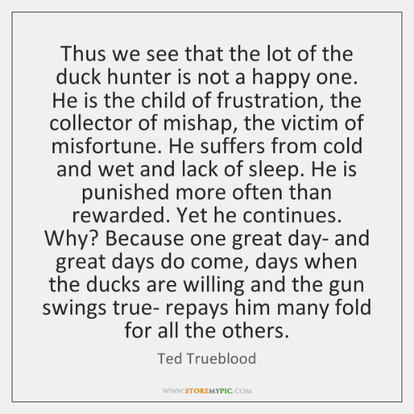 Thus we see that the lot of the duck hunter is not ...