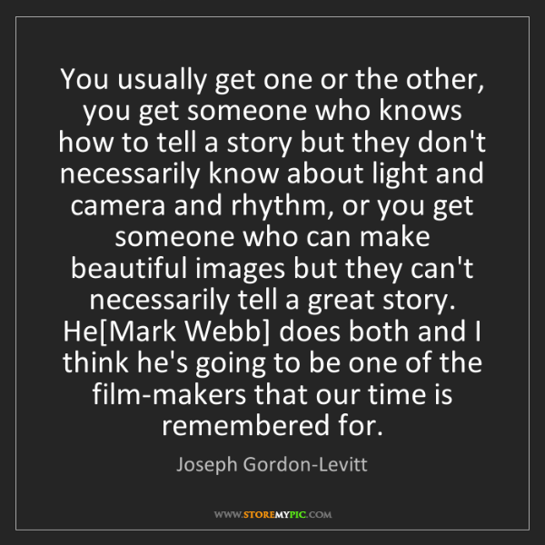Joseph Gordon-Levitt: You usually get one or the other, you get someone who...