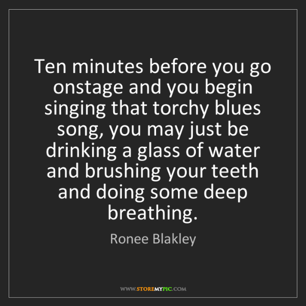 Ronee Blakley: Ten minutes before you go onstage and you begin singing...