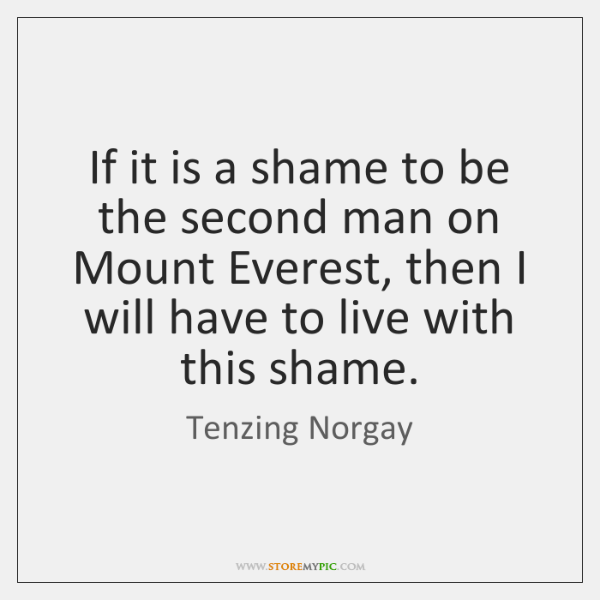 If it is a shame to be the second man on Mount ...