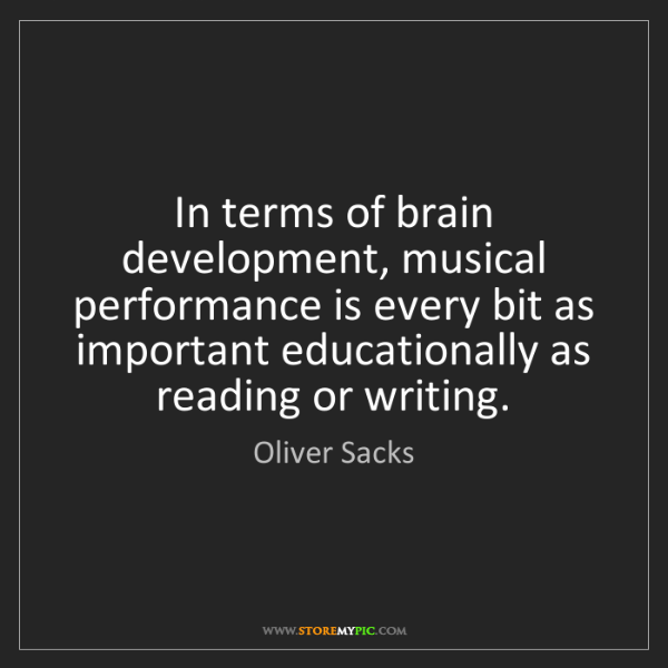 Oliver Sacks: In terms of brain development, musical performance is...