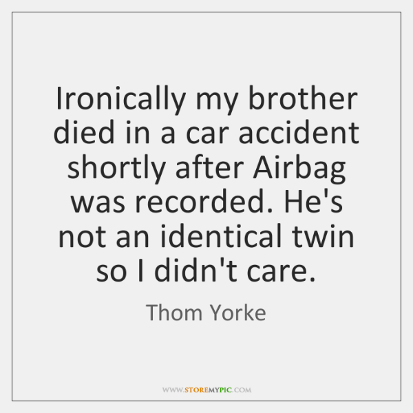 Ironically my brother died in a car accident shortly after Airbag was ...