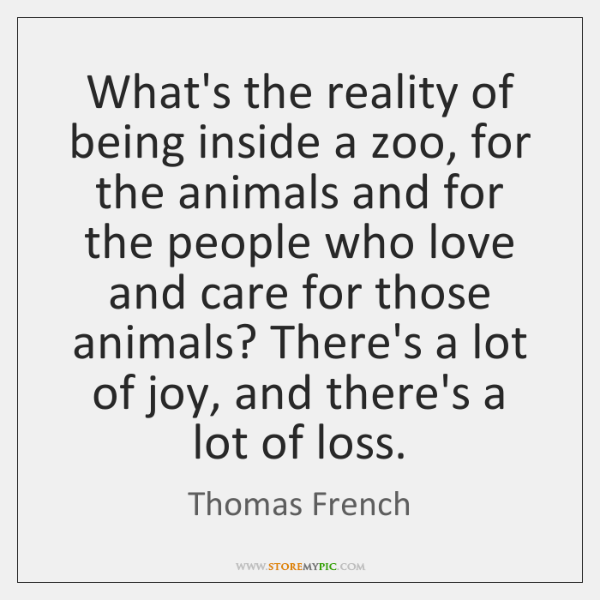 What's the reality of being inside a zoo, for the animals and ...