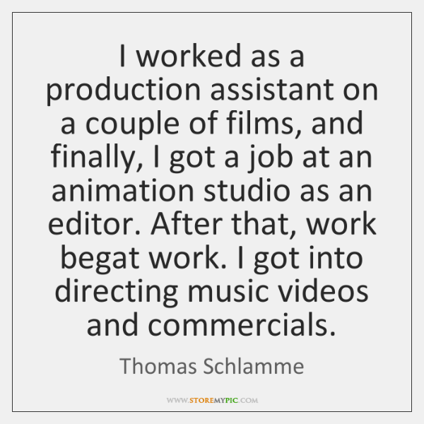 I worked as a production assistant on a couple of films, and ...