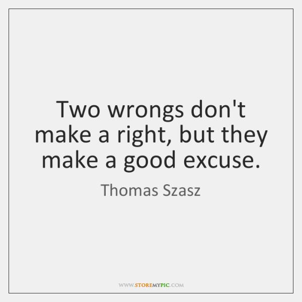 thomas-szasz-two-wrongs-dont-make-a-righ
