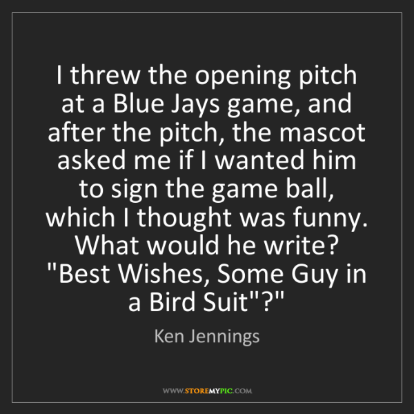 Ken Jennings: I threw the opening pitch at a Blue Jays game, and after...