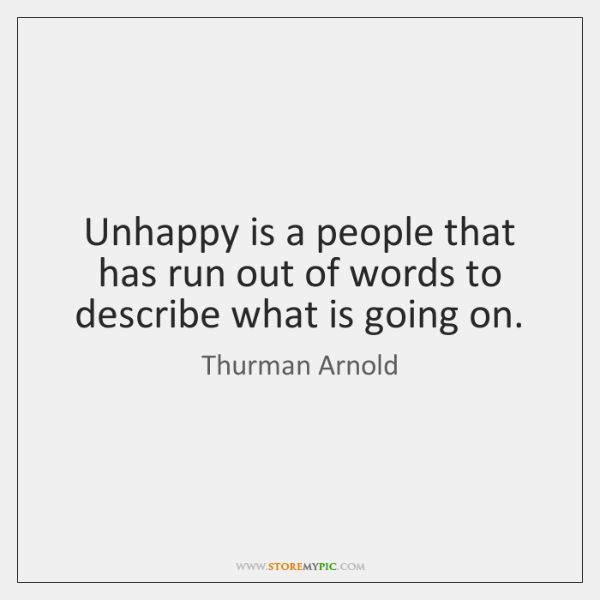 Unhappy is a people that has run out of words to describe ...