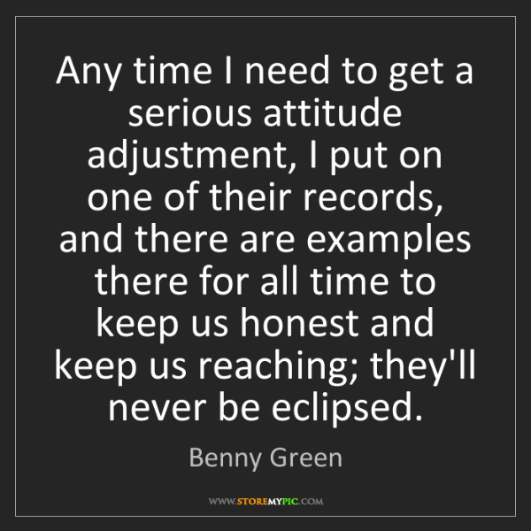 Benny Green: Any time I need to get a serious attitude adjustment,...