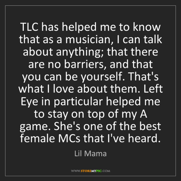 Lil Mama: TLC has helped me to know that as a musician, I can talk...