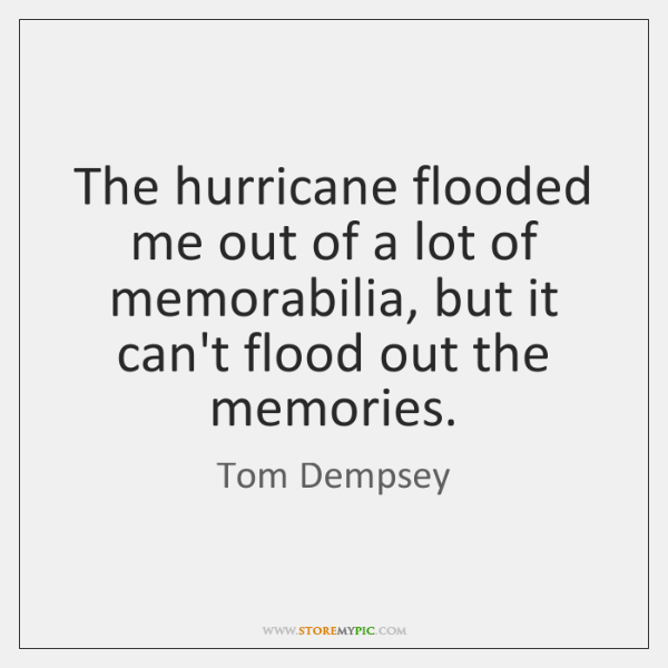 The hurricane flooded me out of a lot of memorabilia, but it ...