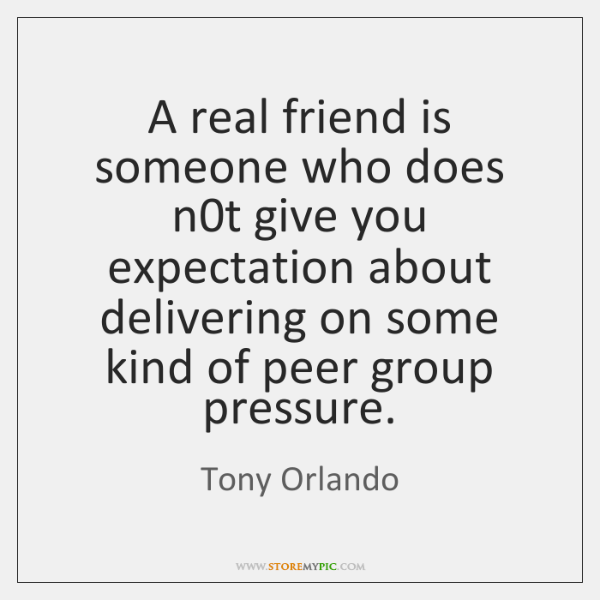 A real friend is someone who does n0t give you expectation ...