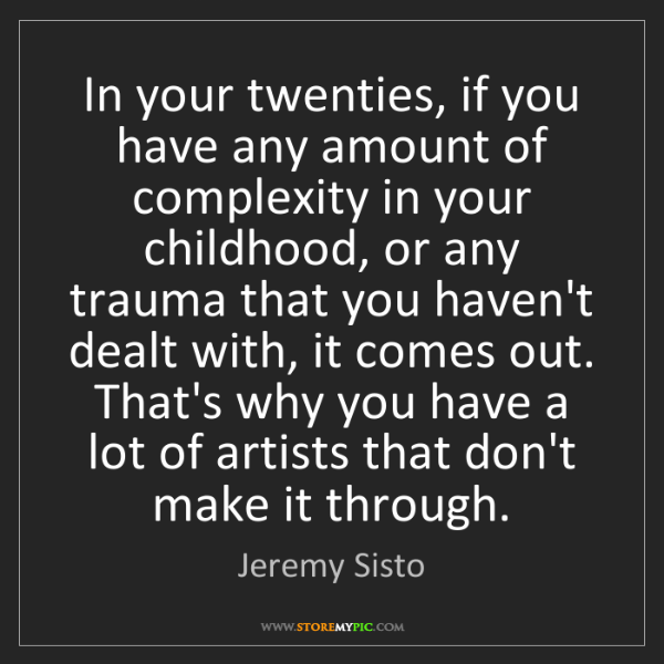 Jeremy Sisto: In your twenties, if you have any amount of complexity...