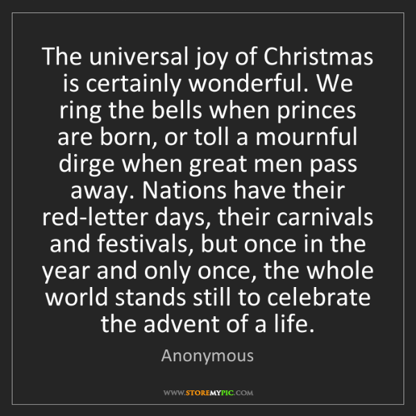 Anonymous: The universal joy of Christmas is certainly wonderful....