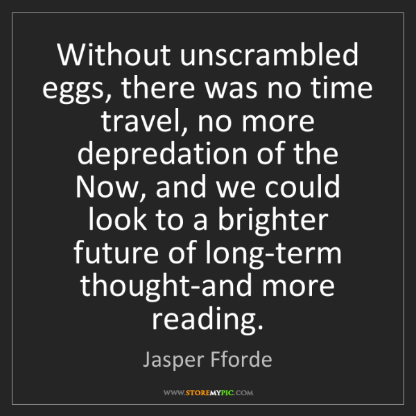 Jasper Fforde: Without unscrambled eggs, there was no time travel, no...