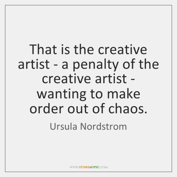 That is the creative artist - a penalty of the creative artist ...