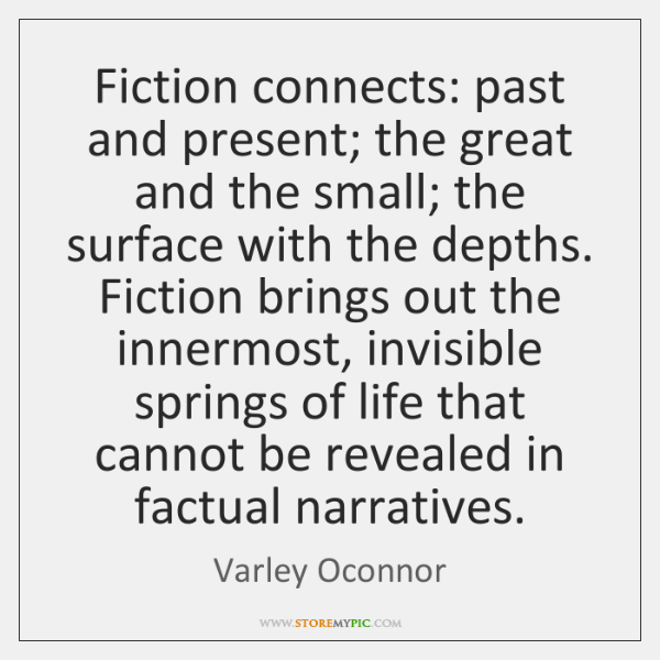 Fiction connects: past and present; the great and the small; the surface ...